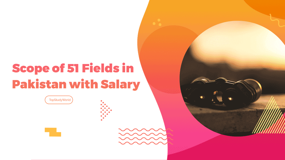 51 Fields Scope in Pakistan with Salary, Jobs, and More.