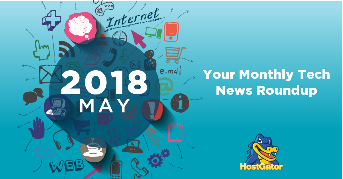 Top May 2018 Tech News to Watch.