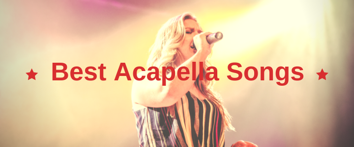 50+ Best Acapella Songs for Girls, Guys, Groups & More.
