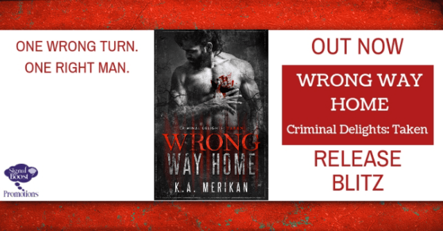 Wrong Way Home (Criminal Delights: Taken) by K.A. Merikan.