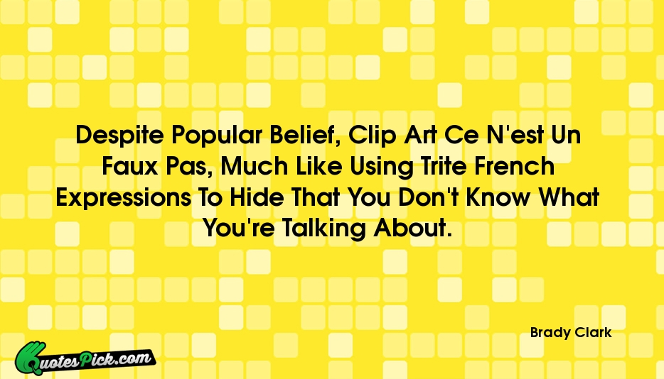 Despite Popular Belief Clip Art Quote by Brady Clark @ Quotespick.com.