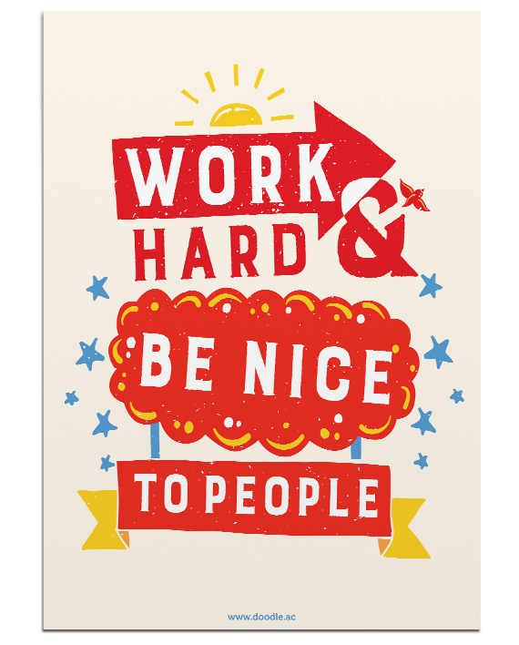 Work hard and be nice.