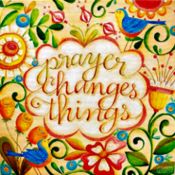 Prayer Changes Things! No, Prayer Changes You!.
