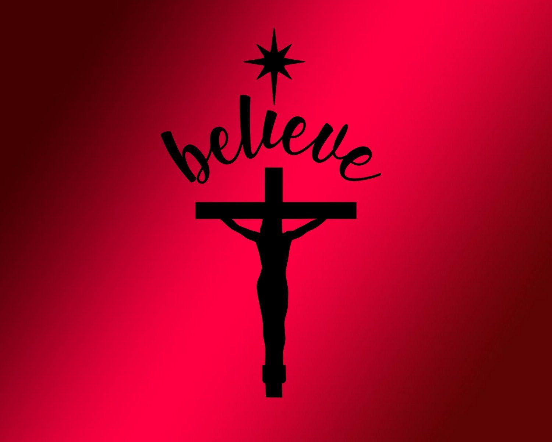 Jesus Christ Believe SVG Instant Download Printable.