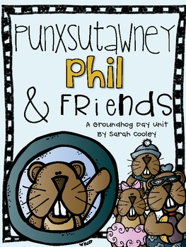 Punxsutawney Phil & Friends: A Groundhog Day Unit.