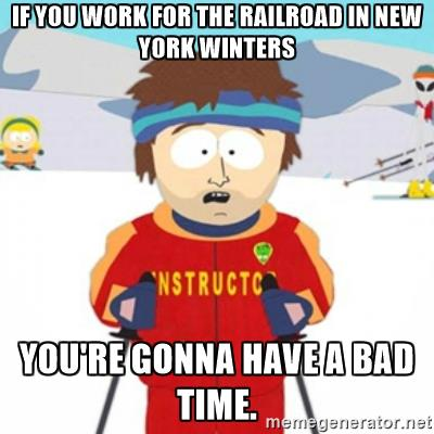 If you work for the railroad in New York Winters You're gonna have.