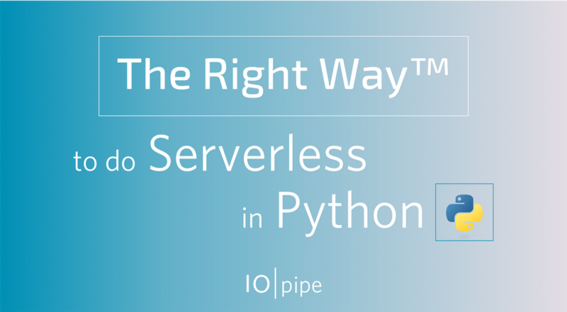 The Right Way™ to do Serverless in Python (Part 2).