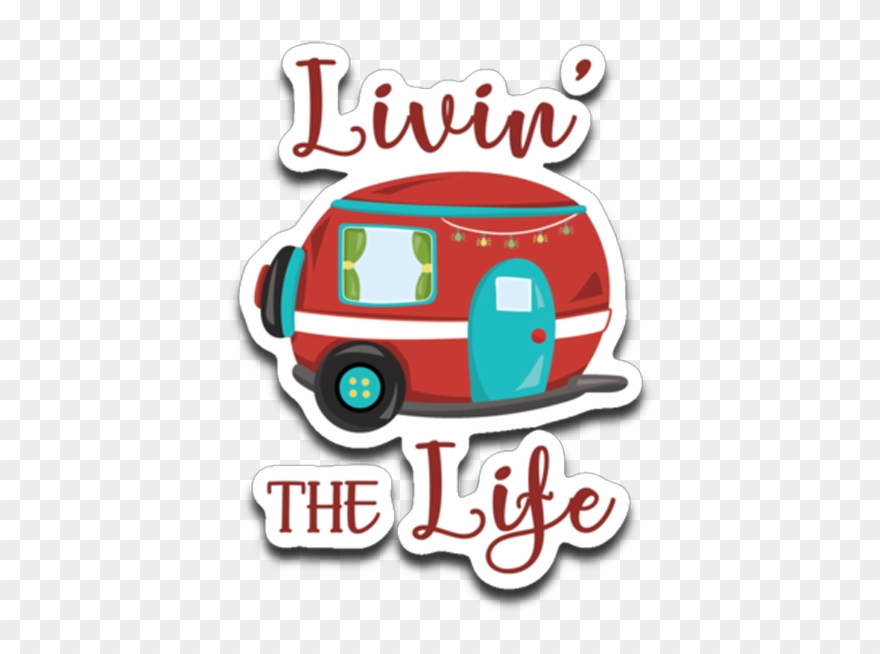 Livin\' The Life Camping Life Fun Rv Trailer Die.