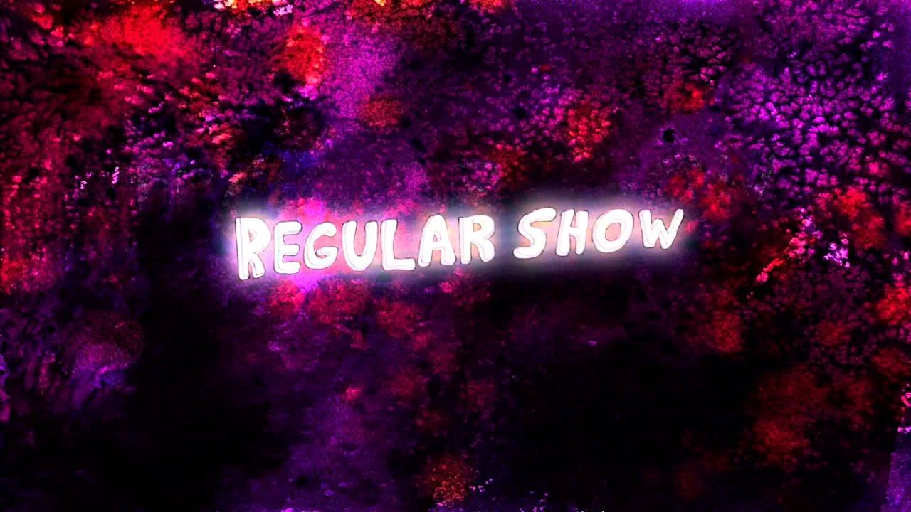 Regular Show.