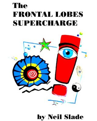 The Frontal Lobes Supercharge by Neil Slade — Reviews, Discussion.
