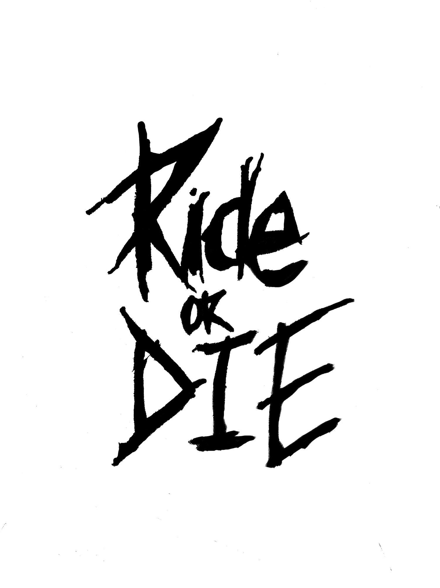 Ride or Die.