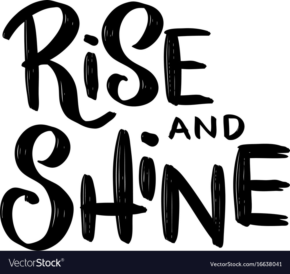 Rise and shine hand drawn lettering phrase.
