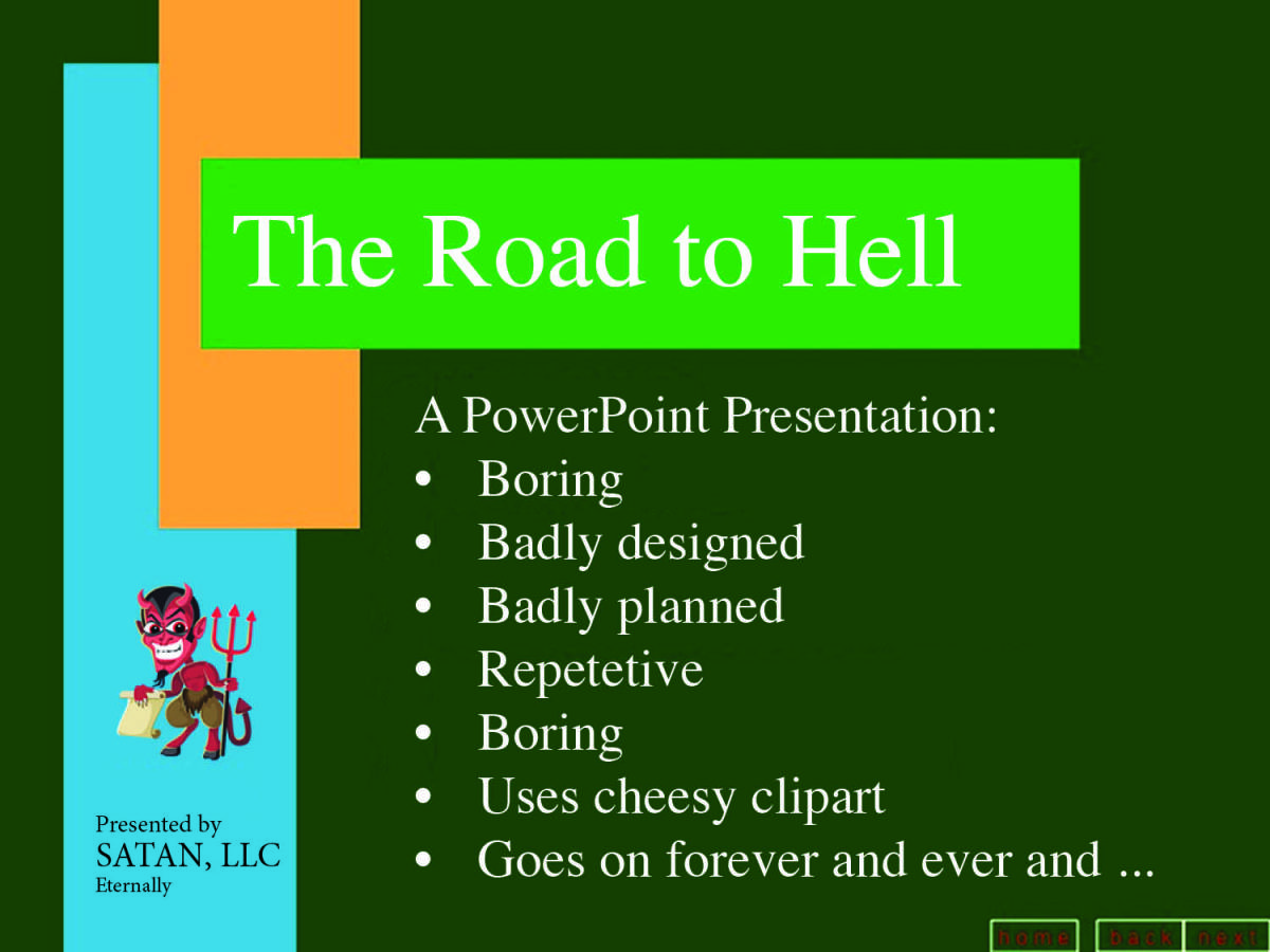 The Road to Hell is Paved with PowerPoint Slides.