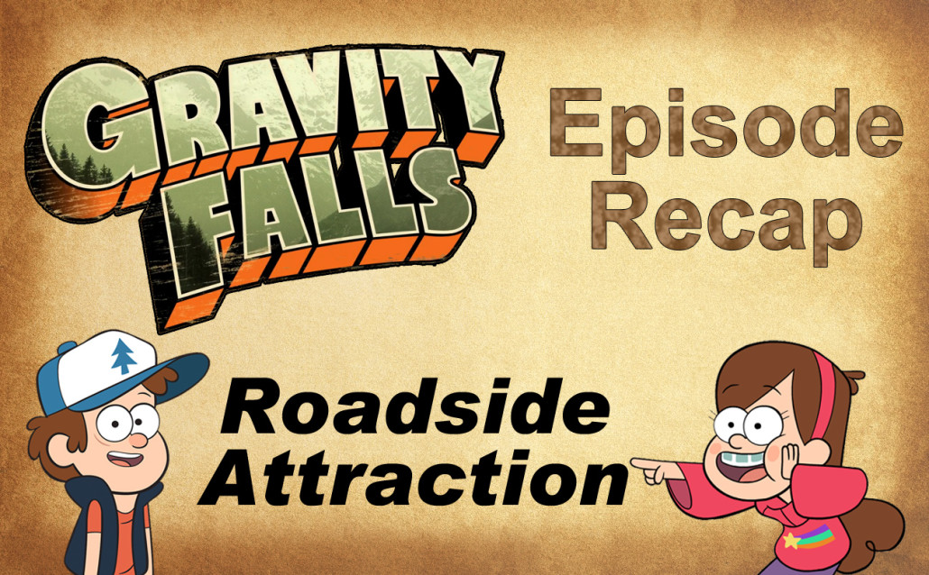 Gravity Falls Episode Recap: Roadside Attraction.