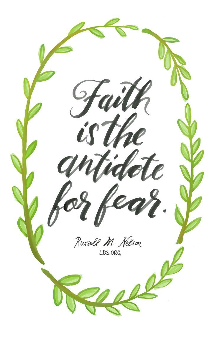 Faith is the antidote for fear. —Russell M. Nelson #LDS.
