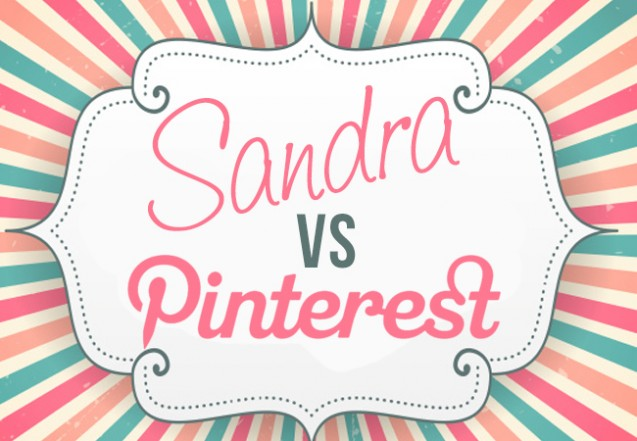 Sandra vs Pinterest Round #3.
