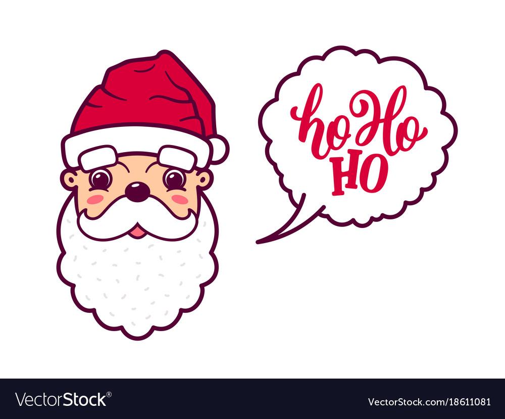 Santa claus cute face says ho ho ho.