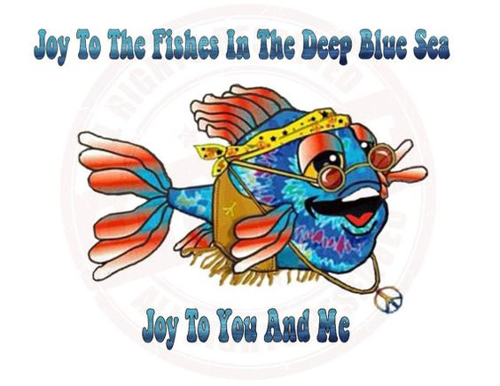 Joy to The World..To the Fishes in the Deep Blue Sea Custom.