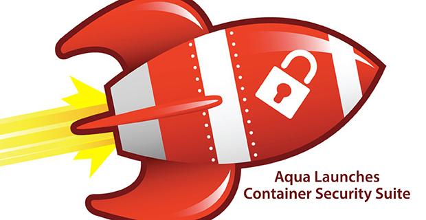 Aqua Launches Container Security Suite.
