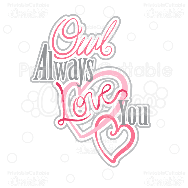 Owl Always Love You Sentiment SVG Cutting File & Clipart.