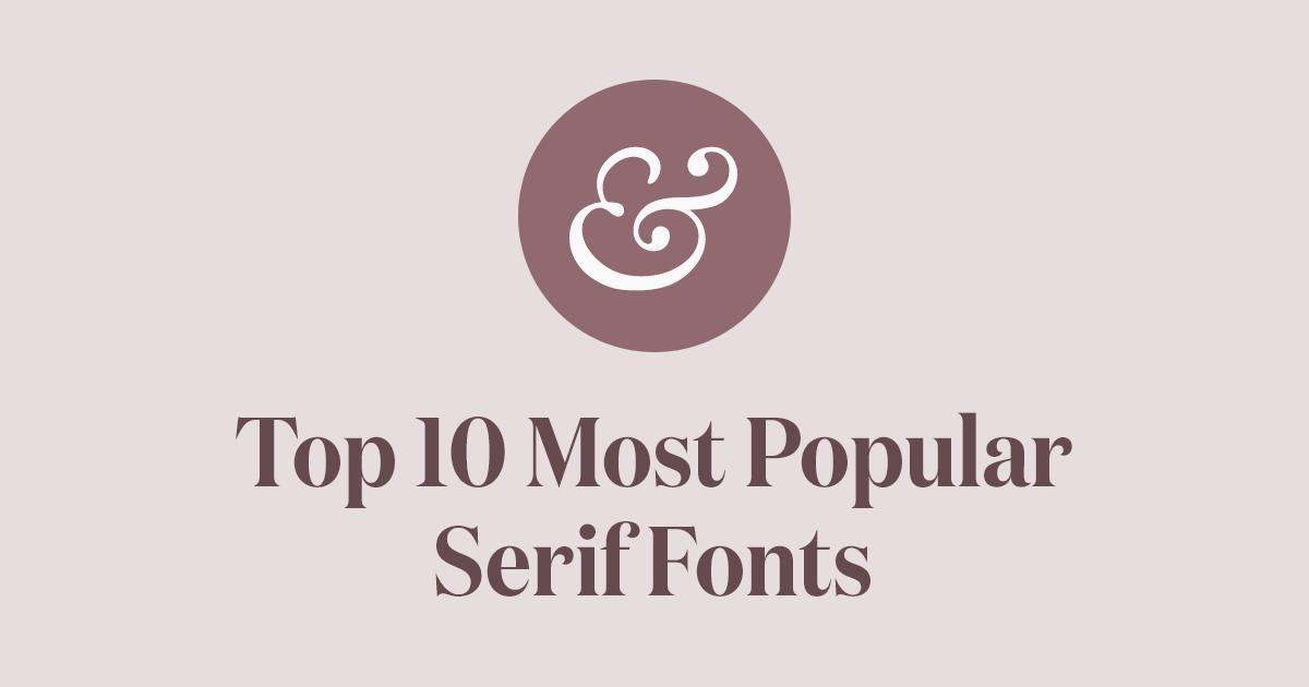 Top 10 Most Popular Serif Fonts of 2019 · Typewolf.