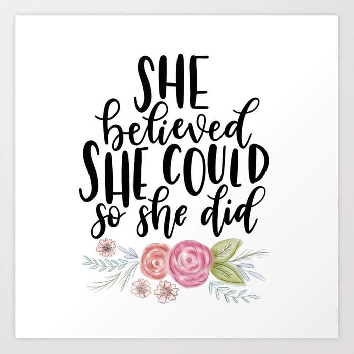 She Believed She Could, So She Did Art Print by designsbyjordyn.