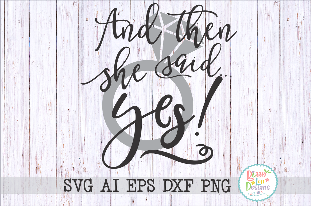 And then she said yes! SVG DXF EPS PNG AI.