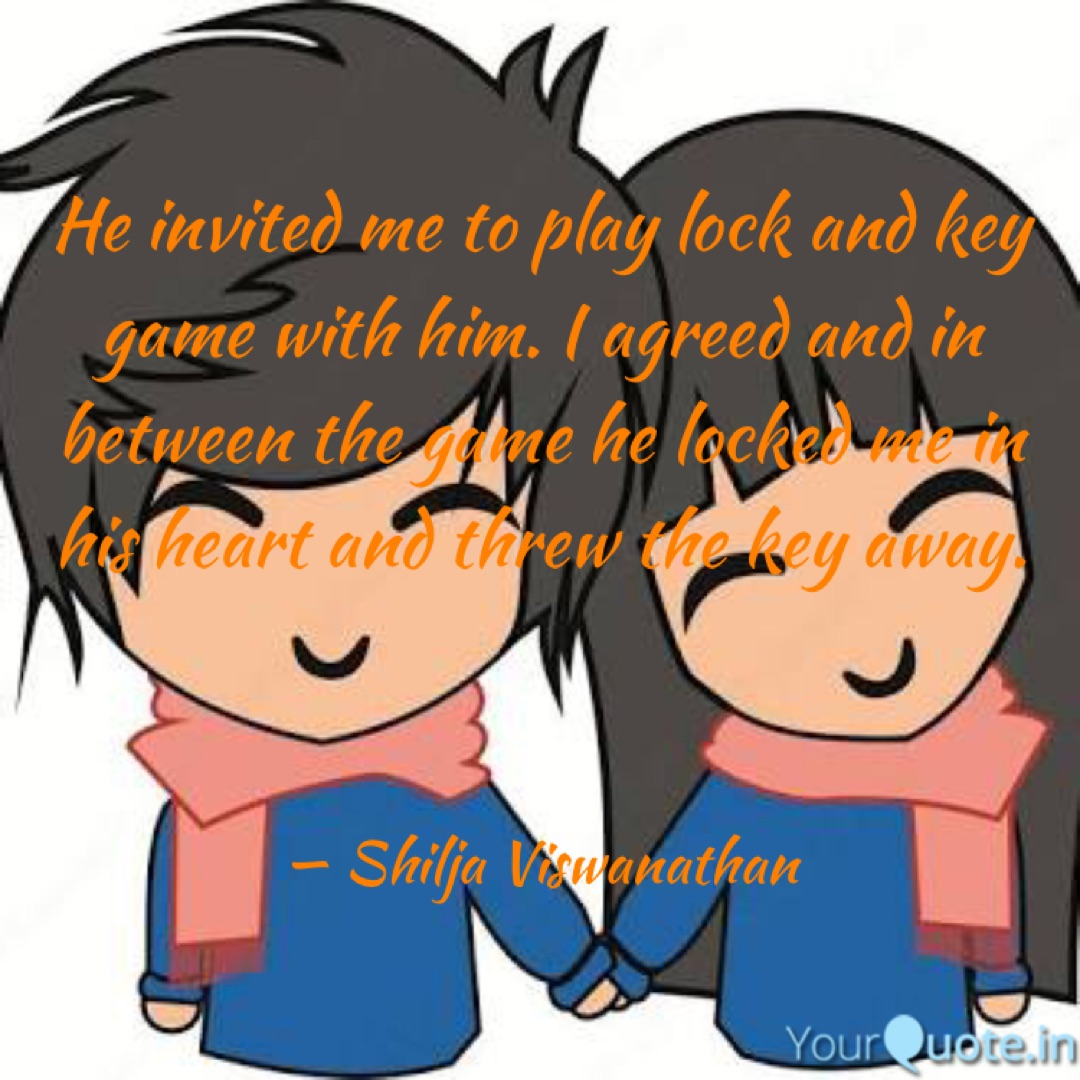 "He invited me to play lock"" Quote by Shilja."