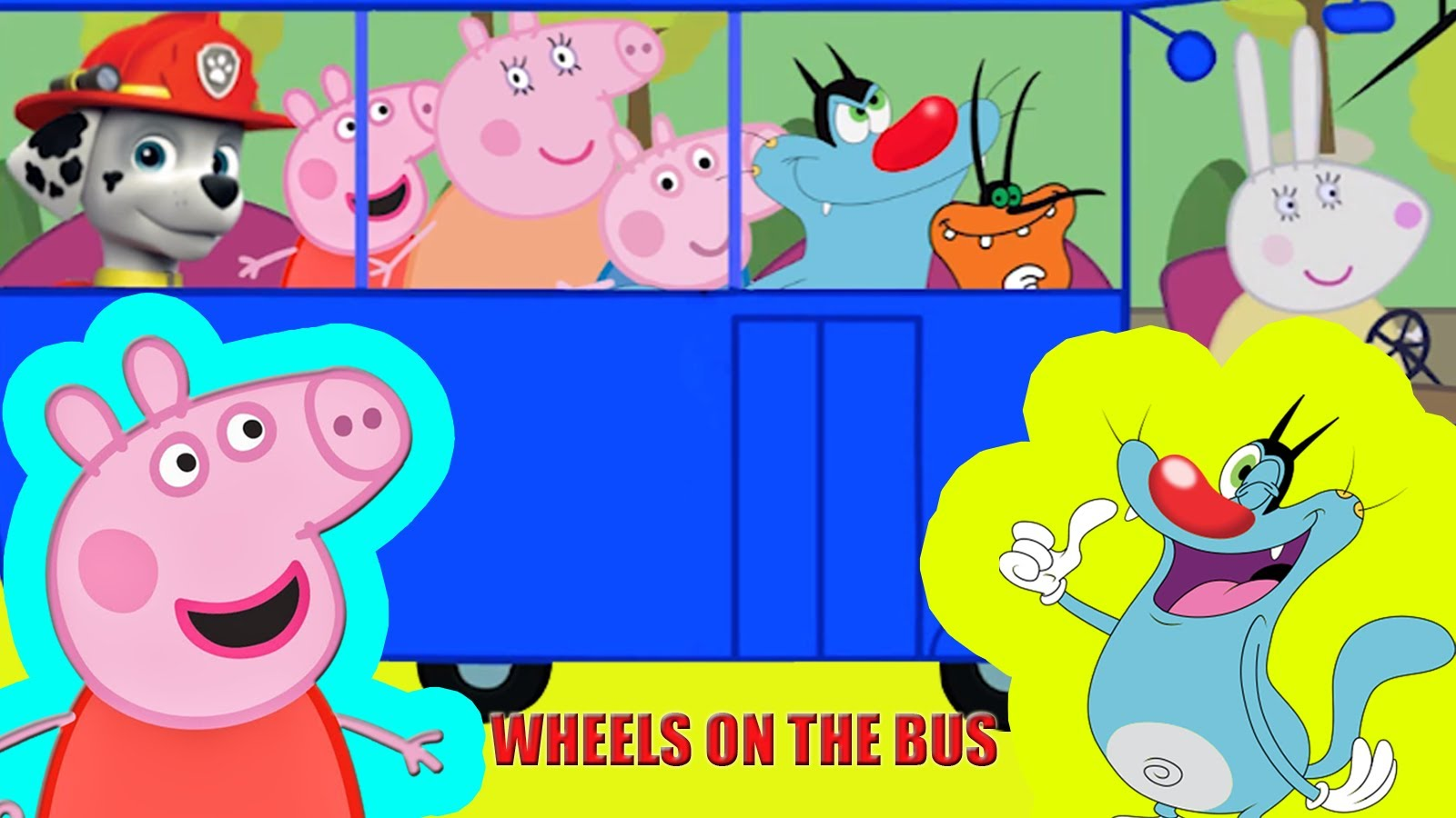 PEPPA PIG PAW PATROL OGGY AND THE COCKROACHES WHEELS ON THE BUS.