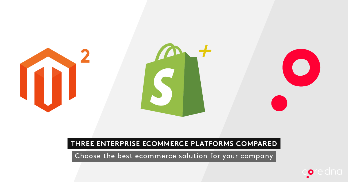 Magento 2 vs Shopify Plus vs Core dna: The Enterprise.