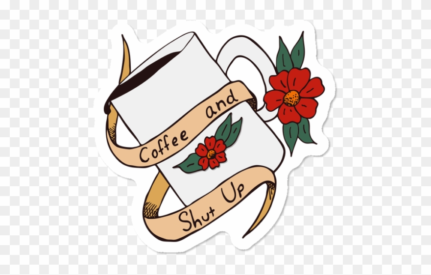 Coffee And Shut Up Clipart (#2947476).