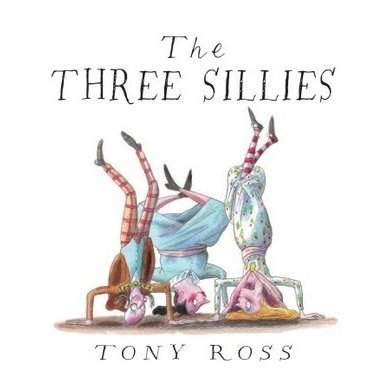 The Three Sillies by Tony Ross — Reviews, Discussion, Bookclubs, Lists.