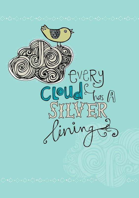 Every cloud has a silver lining. I can stay positive. I can't wait.