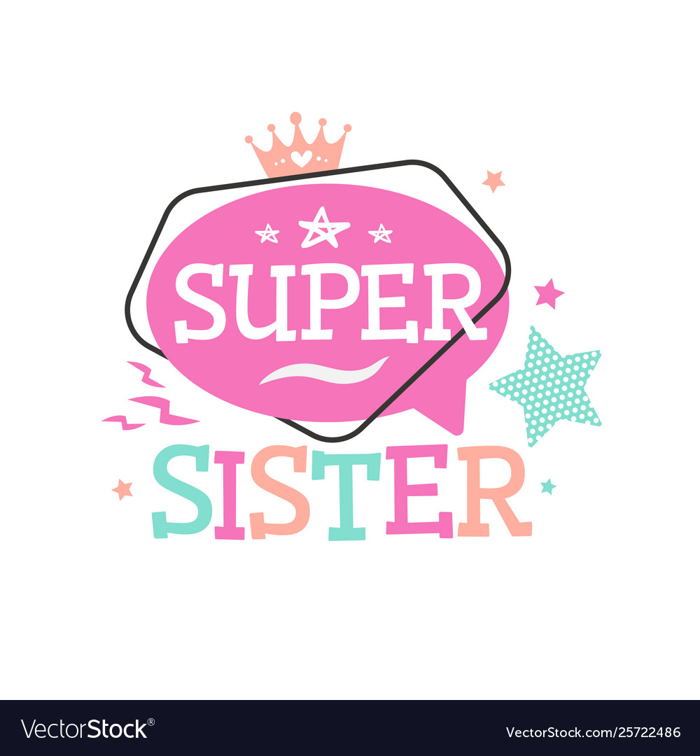 Super sister typography emblem for tshirt printing.