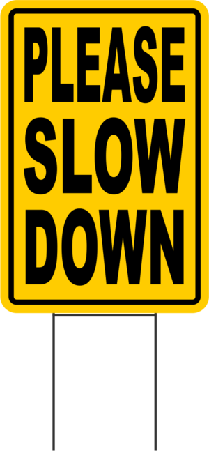 PLEASE SLOW DOWN Coroplast SIGNS with stakes 12x18.