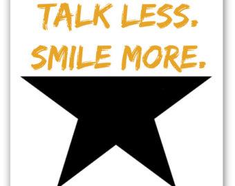 Talk less smile more.