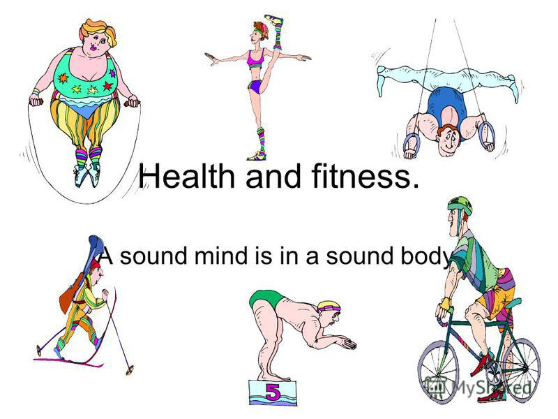 "Презентация на тему: ""Health and fitness. A sound mind is in a."