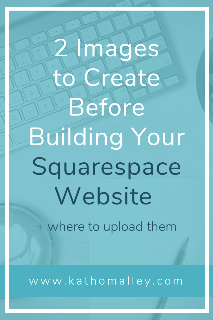 2 Images I Wish I Had Created before Building My Squarespace.