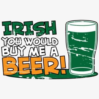 Irish You Would Buy Me Beer St Patricks Day Funny Slainte.