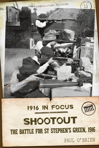 Shootout: The Battle For St Stephen's Green, 1916.