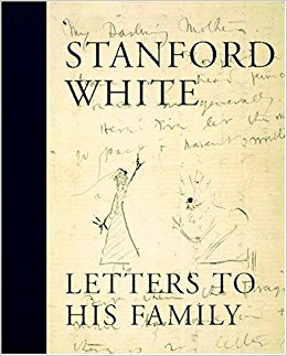 Stanford White : Letters to His Family : Including a Selection of.
