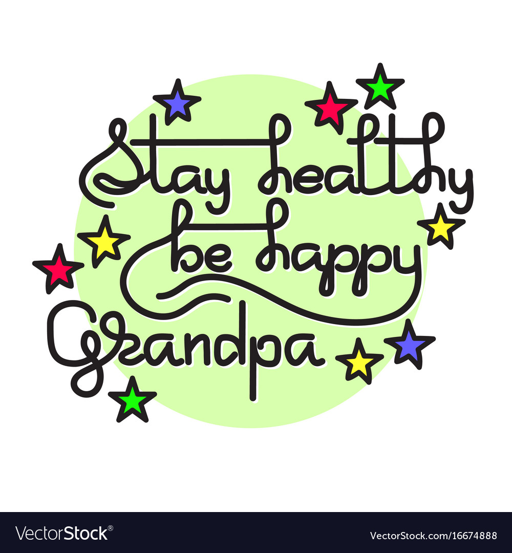Grandpa stay healthy be happy greeting.