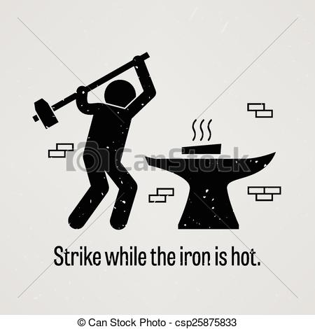 Vectors of Strike while the iron is hot.