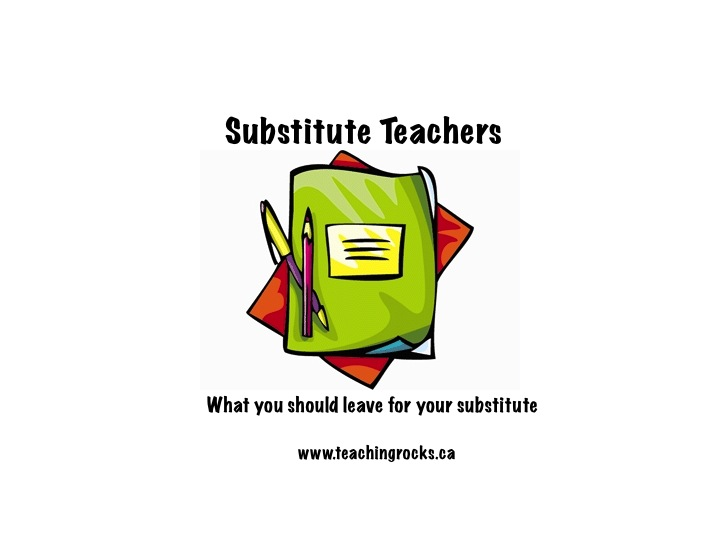 Substitute Teachers ~ What you should leave for your substitute.