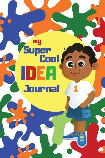 My Super Cool Idea Journal.