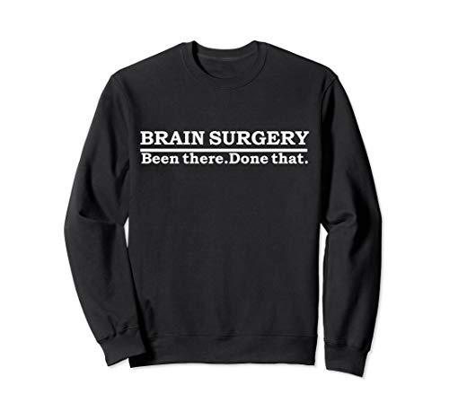 Funny Brain Surgery Brain Surgeon Doctor Neurosurgery Gift Sweatshirt.