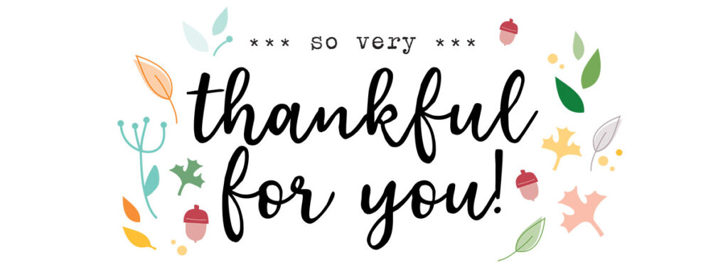 We are so very thankful for you!.