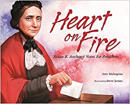 Heart on Fire: Susan B. Anthony Votes for President: Ann.