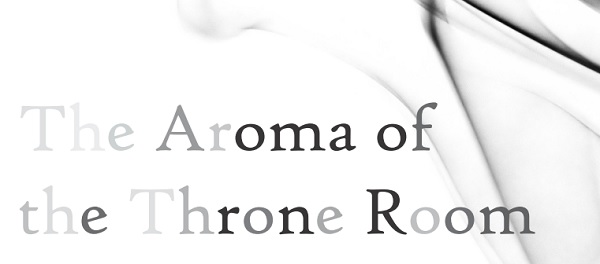 The Aroma of the Throne Room.