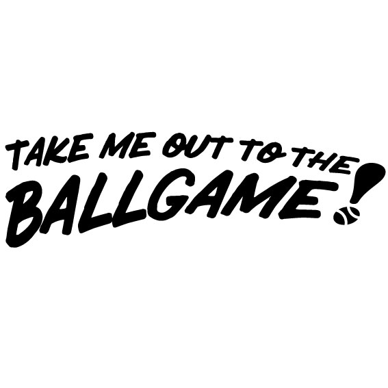 [Take me out to the Ballgame] design cutting sticker color variations  existence (black, white) large size.